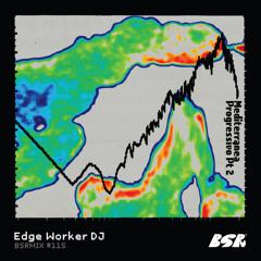 BSRMIX #115 - Edge Worker DJ (Mediterranea Progressivo Pt 2)