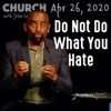 What Does It Mean, 'Do Not Do What You Hate'? (Church 4/26/20)
