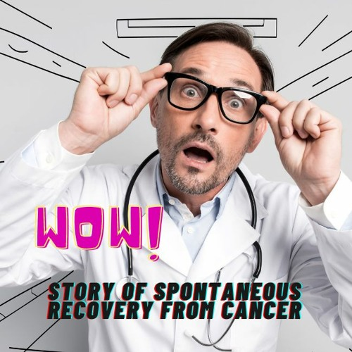 How To Heal Cancer? Unbelievable Story Of Spontaneous Recovery From Cancer.