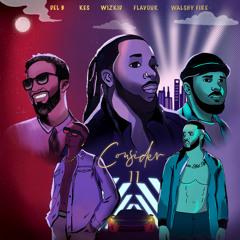 Consider II (feat. Kes & Walshy Fire)