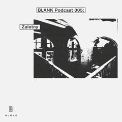 BLANK Podcast 005: Zaletny