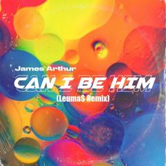 James Arthur - Can I Be Him {Leuma$ Remix}