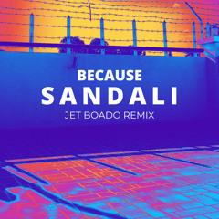 Because - Sandali (Jet Boado Remix)
