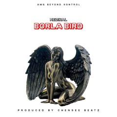 Borla Bird (Prod By Chensee Beatz)