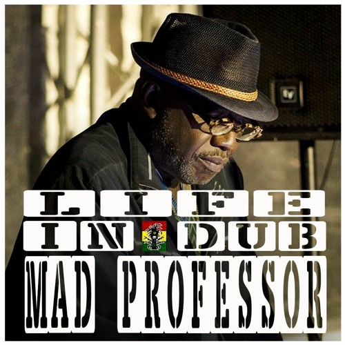 LIFE IN DUB PODCAST #31 MAD PROFESSOR hosted by Steve Vibronics