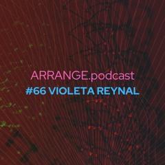 ARRANGE.podcast #66 VIOLETA REYNAL