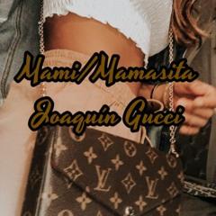 Mami Mamacita - Joaquín Gucci