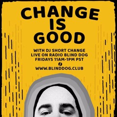 Change Is Good with DJ Short Change - 6-18-2021 - Episode #32 - B Sides - Radio Blind Dog