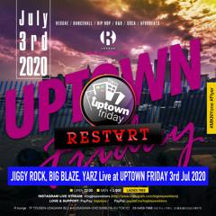 JIGGY ROCK, BIG BLAZE, YARZ Live at UPTOWN FRIDAY 3rd Jul 2020