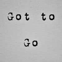 GOT TO GO