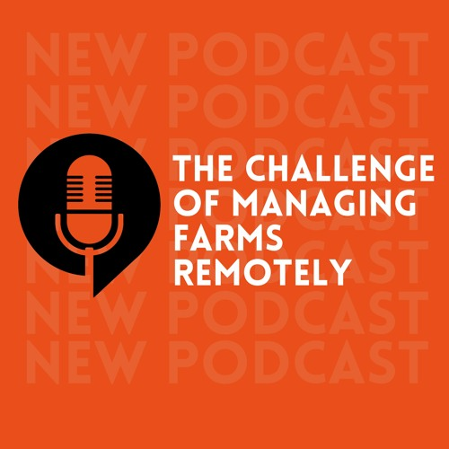 Ep. 02 The challenge of managing farms remotely