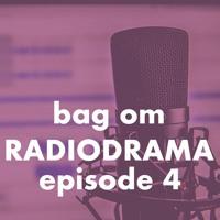Bag Om Radiodrama - episode 4