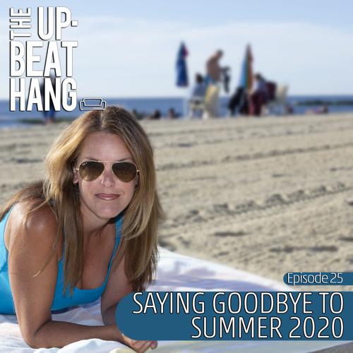 Saying Goodbye to Summer 2020 - The Upbeat Hang Ep.26