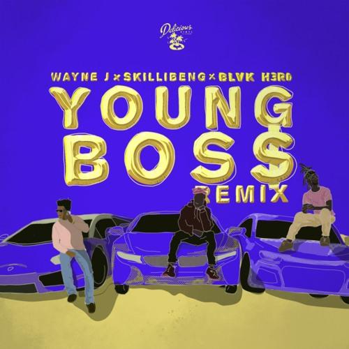 Wayne J x Skillibeng x Blvk H3ro - Young Boss (Remix)