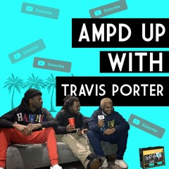AMPD UP With TRAVIS PORTER