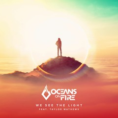 Oceans On Fire feat. Taylor Mathews - We See The Light [FREE DOWNLOAD]