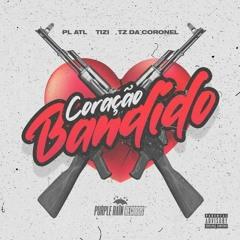 Tz Da Coronel - Coração Bandido Ft. Tizi & PL ATL [Official Music]