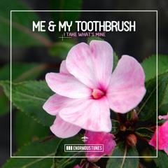 Me & My Toothbrush - I Take What's Mine