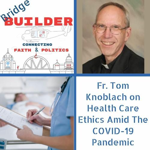 Fr. Tom Knoblach on Health Care Ethics Amid the COVID-19 Pandemic
