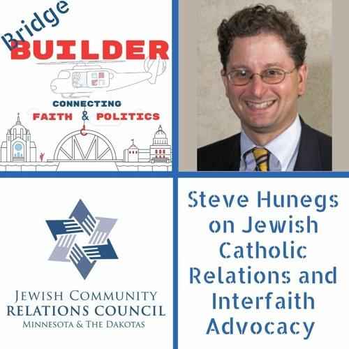 Steve Hunegs on Jewish Catholic Relations and Interfaith Advocacy