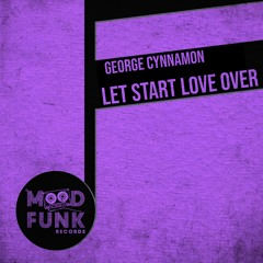 George Cynnamon - LET START LOVE OVER // MFR259