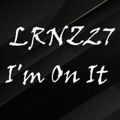 LRNZ27 - I'm On It