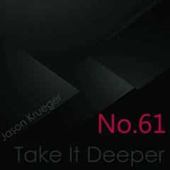 Jason Krueger - Take It Deeper No.61 (InFlux Radio Live)