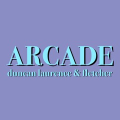 arcade (loving you is a losing game) by duncan laurence ft. fletcher
