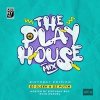 The Play House Mix - Birthday Edition ft DJ Sleek & DJ Putin