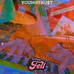 YoungTru$T - Felt
