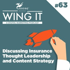 Discussing Insurance Thought Leadership and Content Strategy - Wing It Podcast Episode 63