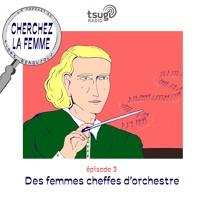 Cherchez la femme #3 : Des femmes et des cheffes d'orchestre