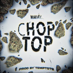 Wavey. - Chopped Top [Prod By. Tempt OTB]