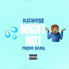 DJ Chose - Might Not (Ft Fredo Bang)