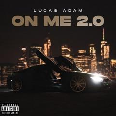 LUCAS ADAM - ON ME 2.0