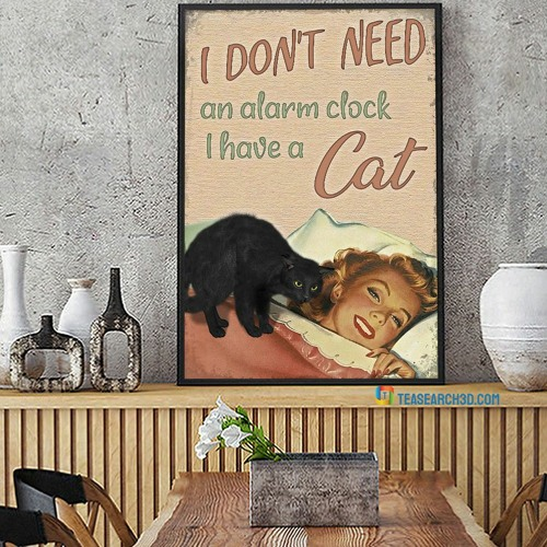 I don't need an alarm clock I have a cat poster