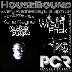 HouseBound - 14th Oct 2021 .. Ft. Kane Rayner (Rubber People)