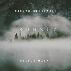 Görkem Özkuloğlu - Ruhsuz (Feat - Selçuk Masat)
