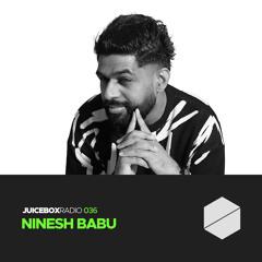 Juicebox Radio 036 - Ninesh Babu