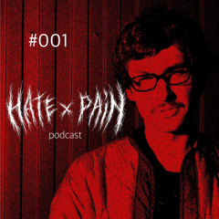 Hate X Pain podcast 001 — H8H8H8H8H8H8H