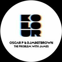 Oscar P, DJMIKETBROWN - The Problem With James