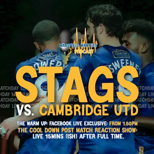 Mansfield Matters THE COOL DOWN EP35 Stags 0 Cambridge Utd 3