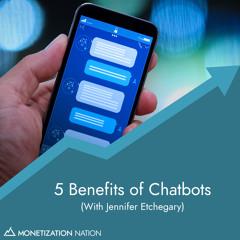 128. 5 Benefits of Chatbots