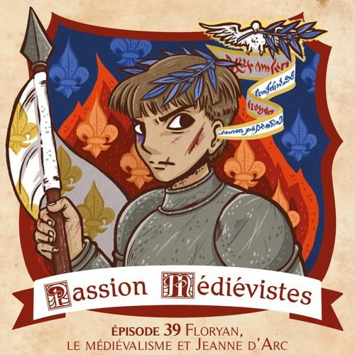 Épisode 39 - Floryan, le médiévalisme et Jeanne d'Arc