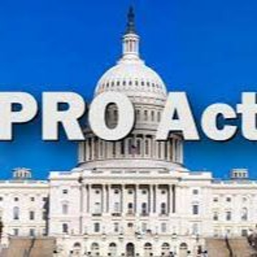 The PRO ACT:   the most important worker rights legislation since the New Deal