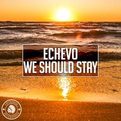 Echevo - We Should Stay