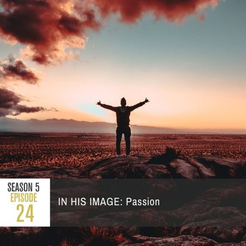 Season 5 Episode 24 - IN HIS IMAGE: Passion