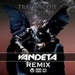 Travis Scott - Goosebumps (VANDETA Remix) ★FREE DOWNLOAD★