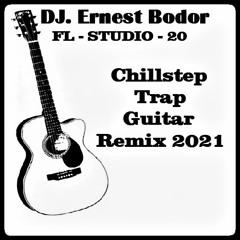 FL Chillstep Trap Guitar Remix 2021