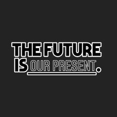 The Future Is Our Present